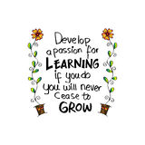 Develop a passion for learning. If you do, you will never cease to grow. Motivational quote Anthony J. D`Angelo vector illustration