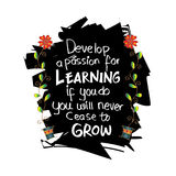 Develop a passion for learning. If you do, you will never cease to grow. Motivational quote Anthony J. D`Angelo Royalty Free Stock Photography