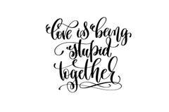 Die Liebe, die übergeben dumm ist zusammen, Beschriftungsaufschrift lizenzfreie abbildung