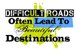 Difficult Roads Often Lead To Beautiful Destinations. Creative typographic motivational poster vector illustration