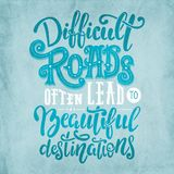 Difficult roads often lead to beautiful destinations. Motivation quote in hand drawn lettering. Blue distress design for posters, banners, home decor and vector illustration