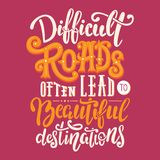 Difficult roads often lead to beautiful destinations. Motivation quote. In hand drawn lettering. Colorful letters design for posters, banners, home decor and stock illustration