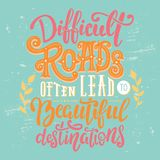 Difficult roads often lead to beautiful destinations. Motivation quote in hand drawn vector lettering. Colorful distress design for posters, banners, home vector illustration