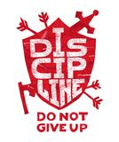 Discipline, do not give up. Grungy hand-drawn  poster with lettering. Inspirational and motivational quote. Shield, arrows, axe. T Royalty Free Stock Photo