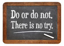 Do or do not. There is no try. A quote from Yoda character on a vintage slate blackboard stock images