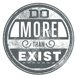 Do more than exist Royalty Free Stock Image
