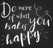 Do more of what makes you happy. Template for design  postcards, decorating parties. Hand drawing chalk phrase poster. Do more of what makes you happy. Template Stock Images
