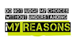 Do Not Judge My Choices Without Understanding My Reasons. Creative typographic motivational poster Stock Photos