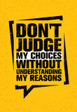 Do Not Judge My Choices Without Understanding My Reasons. Inspiring Creative Motivation Quote Royalty Free Stock Photo