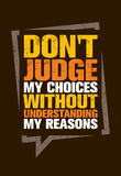 Do Not Judge My Choices Without Understanding My Reasons. Inspiring Creative Motivation Quote Royalty Free Stock Photos