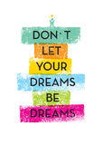 Do Not Let Your Dreams Be Dreams Motivation Quote. Creative Vector Typography Concept Stock Photos