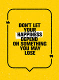 Do Not Let Your Happiness Depend On Something You May Lose. Inspiring Creative Motivation Quote Royalty Free Stock Images