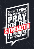 Do Not Pray For An Easy Life, Pray For The Strength To Endure A Difficult One. Inspiring Creative Motivation Quote. Do Not Pray For An Easy Life, Pray For The Royalty Free Stock Images