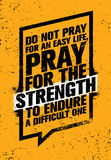 Do Not Pray For An Easy Life, Pray For The Strength To Endure A Difficult One. Inspiring Creative Motivation Quote. Do Not Pray For An Easy Life, Pray For The Stock Photo