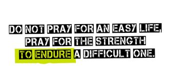 Do Not Pray For An Easy Life, Pray For The Strength To Endure A. Difficult One. Creative typographic motivational poster Stock Photos