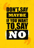 Do not Say Maybe If You Want To Say No. Inspiring Creative Motivation Quote Poster Template. Vector Typography. Banner Design Concept On Grunge Texture Rough Royalty Free Stock Photos