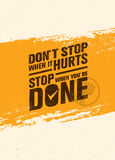 Do Not Stop When It Hurts, Stop When You Are Done. Workout and Fitness Motivation Quote. Creative Vector Poster. Do Not Stop When It Hurts, Stop When You Are vector illustration