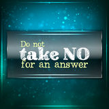 Do not take no for an answer Royalty Free Stock Image