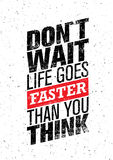 Do Not Wait Life Goes Faster Than You Think. Creative Motivation Quote. Vector Inspiration Wallpaper Grunge Concept. Do Not Wait Life Goes Faster Than You Think Stock Photography