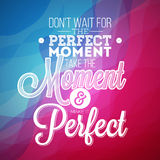 Do not wait for the perfect moment, take the moment and make it perfect inspiration quote on abstract color background. Don't wait for the perfect moment, take stock illustration