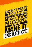 Do Not Wait For The Perfect Moment. Take The Moment And Make It Perfect. Inspiring Creative Motivation Quote. Vector Typography Banner Design Concept royalty free illustration