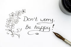 Do not worry. Be happy! with pen and ink. Stock Images
