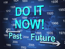 Do It Now Shows At The Moment And Act Royalty Free Stock Images