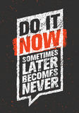 Do It Now. Sometimes Later Becomes Never. Sport And Fitness Creative Motivation Quote. Typography On Grunge Background Royalty Free Stock Images
