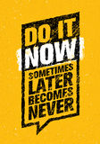 Do It Now. Sometimes Later Becomes Never. Sport And Fitness Creative Motivation Quote. Typography On Grunge Background royalty free illustration