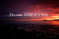 Do one thing at a time. Positve saying and motivation