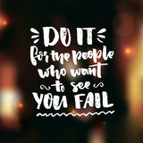 Do it for the people who want to see you fail. Motivation saying about self improvement. Royalty Free Stock Images