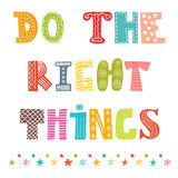 Do the right things. Beautiful poster, postcard. Greeting card w Stock Photos