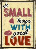 Do Small Things With Love. Retro Poster with Motivation Quote  Do Small Things With Love Royalty Free Stock Photos