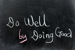 Do well by doing good. Chalk drawing - Do well by doing good Royalty Free Stock Images