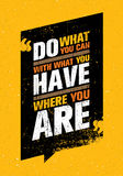 Do What You Can, With What You Have, Where You Are.  Royalty Free Stock Images