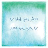 Do what you love Love what you do on green and blue watercolor. Do what you love. Love what you do. Inspirational quote on abstract green and blue watercolor Royalty Free Stock Photo
