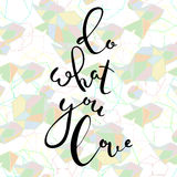 Do what you love.Hand drawn brush lettering. Unique lettering made by hand. Handwritten modern brush calligraphy for invitation and greeting card, t-shirt Royalty Free Stock Photography