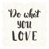 Do what you love. Hand drawn lettering quote. vector greeting card with text. Stock Photography