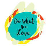 Do what you love motivational quote on colorful grunge stain.  Stock Photography
