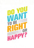 Do You Want To Be Right Or Happy. Inspiring Creative Motivation Quote. Vector Typography Banner Design Concept Stock Images