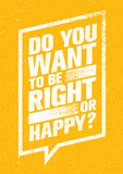 Do You Want To Be Right Or Happy. Inspiring Creative Motivation Quote. Vector Typography Banner Design Concept Stock Photos