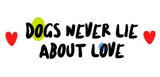 Dogs Never Lie About Love. Creative typographic motivational poster Stock Photos