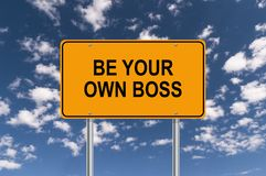 Be your own boss. Text 'be your own boss' in black uppercase letters on a yellow rectangular highway style sign board with background of blue sky and fluffy stock illustration