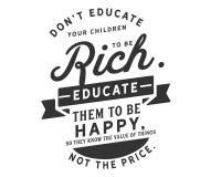 Don't educa suas crianças para ser rico Eduque-os para estar feliz, assim que conhecem o valor das coisas, não o preço ilustração royalty free