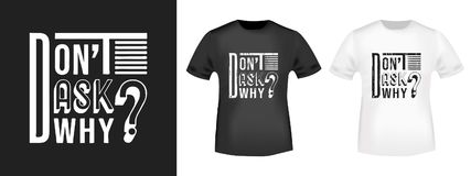 Don`t ask why t shirt print. Fashion slogan stamp and t-shirt mockup. Printing and badge applique label t-shirts, jeans, casual wear. Vector illustration Royalty Free Stock Photo