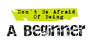 Don t Be Afraid Of Being A Beginner original quote Royalty Free Stock Photography