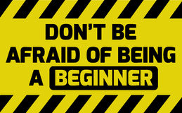 Don`t be afraid of being a beginner sign Stock Photography