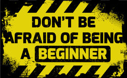 Don`t be afraid of being a beginner sign Royalty Free Stock Photography