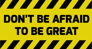 Don`t be afraid of being great sign. Don`t be afraid to be great sign yellow with stripes, road sign variation. Bright vivid sign with warning message stock illustration