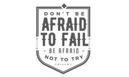 Don`t be afraid to fail, be afraid not to try. Quote stock illustration